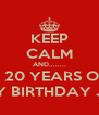 KEEP CALM AND........ YOUR  20 YEARS OLD???? HAPPY BIRTHDAY JAMES - Personalised Poster A4 size