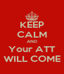 KEEP CALM AND Your ATT WILL COME - Personalised Poster A4 size