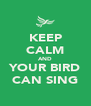 KEEP CALM AND YOUR BIRD CAN SING - Personalised Poster A4 size