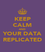 KEEP CALM AND YOUR DATA REPLICATED - Personalised Poster A4 size