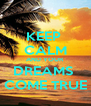 KEEP  CALM AND YOUR DREAMS  COME TRUE - Personalised Poster A4 size