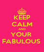 KEEP CALM AND YOUR  FABULOUS  - Personalised Poster A4 size