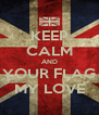 KEEP CALM AND YOUR FLAG MY LOVE - Personalised Poster A4 size