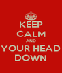 KEEP CALM AND YOUR HEAD DOWN - Personalised Poster A4 size