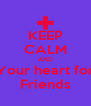 KEEP CALM AND Your heart for Friends - Personalised Poster A4 size