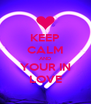 KEEP CALM AND YOUR IN LOVE - Personalised Poster A4 size