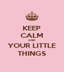 KEEP CALM AND YOUR LITTLE THINGS - Personalised Poster A4 size