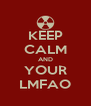 KEEP CALM AND YOUR LMFAO - Personalised Poster A4 size