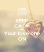 KEEP CALM AND Your love one ON - Personalised Poster A4 size