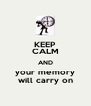 KEEP CALM AND your memory will carry on - Personalised Poster A4 size