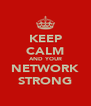 KEEP CALM AND YOUR NETWORK STRONG - Personalised Poster A4 size