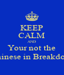 KEEP CALM AND Your not the only one who sang Chinese in Breakdown and didn't know it - Personalised Poster A4 size