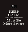 KEEP CALM AND Your Punishment Must Be More Severe - Personalised Poster A4 size