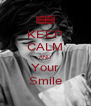 KEEP CALM AND Your Smile - Personalised Poster A4 size