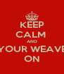 KEEP CALM  AND YOUR WEAVE ON - Personalised Poster A4 size