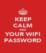 KEEP CALM AND YOUR WIFI PASSWORD - Personalised Poster A4 size