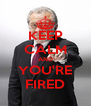 KEEP CALM AND YOU'RE FIRED - Personalised Poster A4 size