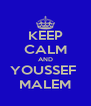 KEEP CALM AND YOUSSEF  MALEM - Personalised Poster A4 size