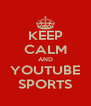 KEEP CALM AND YOUTUBE SPORTS - Personalised Poster A4 size