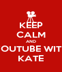 KEEP CALM AND YOUTUBE WITH KATE - Personalised Poster A4 size