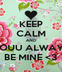 KEEP CALM AND YOUU ALWAYS BE MINE <3 - Personalised Poster A4 size