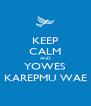 KEEP CALM AND YOWES KAREPMU WAE - Personalised Poster A4 size