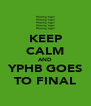 KEEP CALM AND YPHB GOES TO FINAL - Personalised Poster A4 size