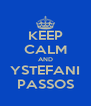 KEEP CALM AND YSTEFANI PASSOS - Personalised Poster A4 size
