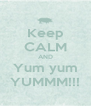 Keep CALM AND Yum yum YUMMM!!! - Personalised Poster A4 size