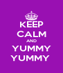 KEEP CALM AND YUMMY YUMMY  - Personalised Poster A4 size