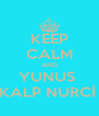 KEEP CALM AND YUNUS  KALP NURCİ  - Personalised Poster A4 size
