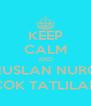 KEEP CALM AND YUNUSLAN NURCAN ÇOK TATLILAR - Personalised Poster A4 size