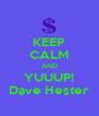 KEEP CALM AND YUUUP! Dave Hester - Personalised Poster A4 size