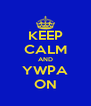 KEEP CALM AND YWPA ON - Personalised Poster A4 size