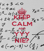 KEEP CALM AND YYY NIE? - Personalised Poster A4 size