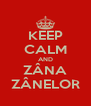 KEEP CALM AND ZÂNA ZÂNELOR - Personalised Poster A4 size