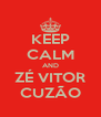 KEEP CALM AND ZÉ VITOR CUZÃO - Personalised Poster A4 size