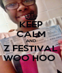 KEEP CALM AND Z FESTIVAL WOO HOO  - Personalised Poster A4 size