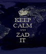 KEEP CALM AND ZAD IT - Personalised Poster A4 size