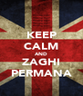 KEEP CALM AND ZAGHI PERMANA - Personalised Poster A4 size