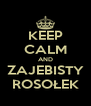 KEEP CALM AND ZAJEBISTY ROSOŁEK - Personalised Poster A4 size
