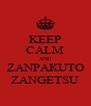 KEEP CALM AND ZANPAKUTO ZANGETSU - Personalised Poster A4 size