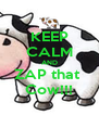 KEEP CALM AND ZAP that  Cow!!! - Personalised Poster A4 size