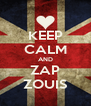 KEEP CALM AND ZAP ZOUIS - Personalised Poster A4 size