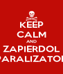 KEEP CALM AND ZAPIERDOL PARALIZATOR - Personalised Poster A4 size