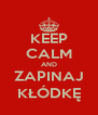 KEEP CALM AND ZAPINAJ KŁÓDKĘ - Personalised Poster A4 size
