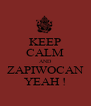 KEEP CALM AND ZAPIWOCAN YEAH ! - Personalised Poster A4 size
