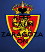 KEEP CALM AND ZARAGOZA ON - Personalised Poster A4 size