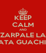 KEEP CALM AND ZARPALE LA LATA GUACHIN - Personalised Poster A4 size