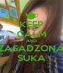 KEEP CALM AND ZASADZONA SUKA - Personalised Poster A4 size